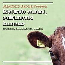 Maltrato animal, sufrimiento humano: El trabajador de un matadero lo cuenta todo