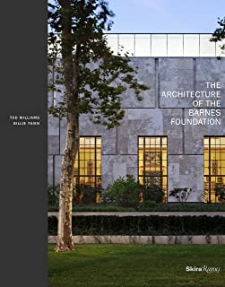 The Architecture of the Barnes Foundation: Gallery in a Garden, Garden in a Gallery