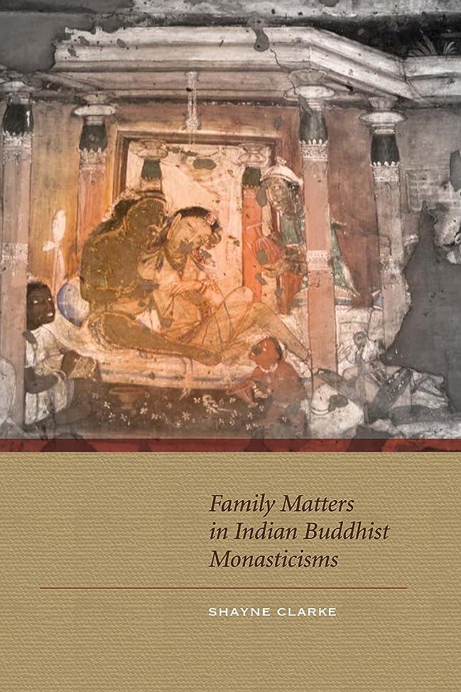 合併症大佐シュガーFamily Matters in Indian Buddhist Monasticisms: (English Edition)