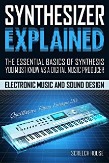 SYNTHESIZER EXPLAINED: The Essential Basics of Synthesis You Must Know as a Digital Music Producer (Electronic Music and S...