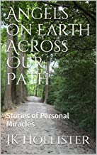 Angels on Earth Across Our Path: Stories of Personal Miracles