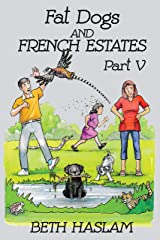 Fat Dogs and French Estates, Part 5 Kindle Edition