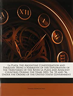 La Plata, the Argentine Confederation and Paraguay: Being a Narrative of the Exploration of the Tributaries of the River L...