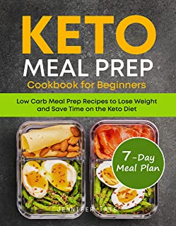 Keto Meal Prep Cookbook for Beginners: Low Carb Meal Prep Recipes to Lose Weight and Save Time on the Keto Diet. 7-Day Ket...