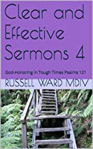 Clear and Effective Sermons 4: God-Honoring in Tough Times Psalms 121