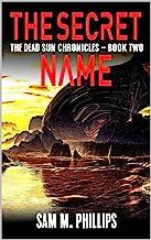 The Secret Name (The Dead Sun Chronicles Book 2)