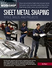 Sheet Metal Shaping: Tools, Skills, and Projects (Motorbooks Workshop)