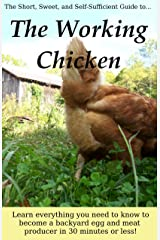 The Working Chicken: Learn everything you need to know to become a backyard egg and meat producer in 30 minutes or less! Kindle Edition