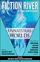 Fiction River: Unnatural Worlds (Fiction River: An Original Anthology Magazine Book 1)