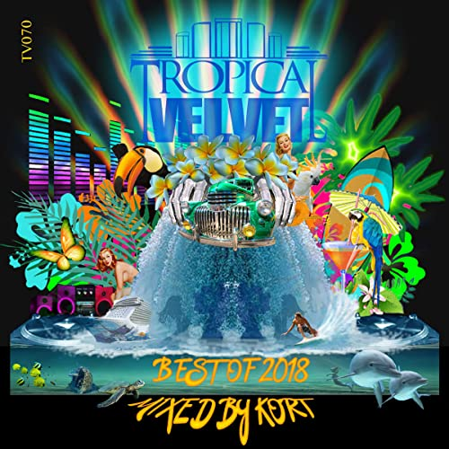 Tropical Velvet Best Of 2018 Continuous Dj Mix By Kort On Amazon