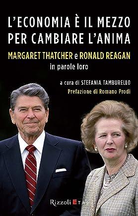 Leconomia è il mezzo per cambiare lanima: Margaret Thatcher e Ronald Reagan in parole loro