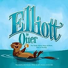 Elliott the Otter: The Totally Untrue Story of Elliott, Boss of the Bay