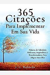 365 Citações Para Implementar Em Sua Vida: Palavras de Sabedoria Poderosas, Inspiradoras e Transformadoras Para Alegrar Seus Dias (Domine Sua Mente, Transforme Sua Vida) eBook Kindle