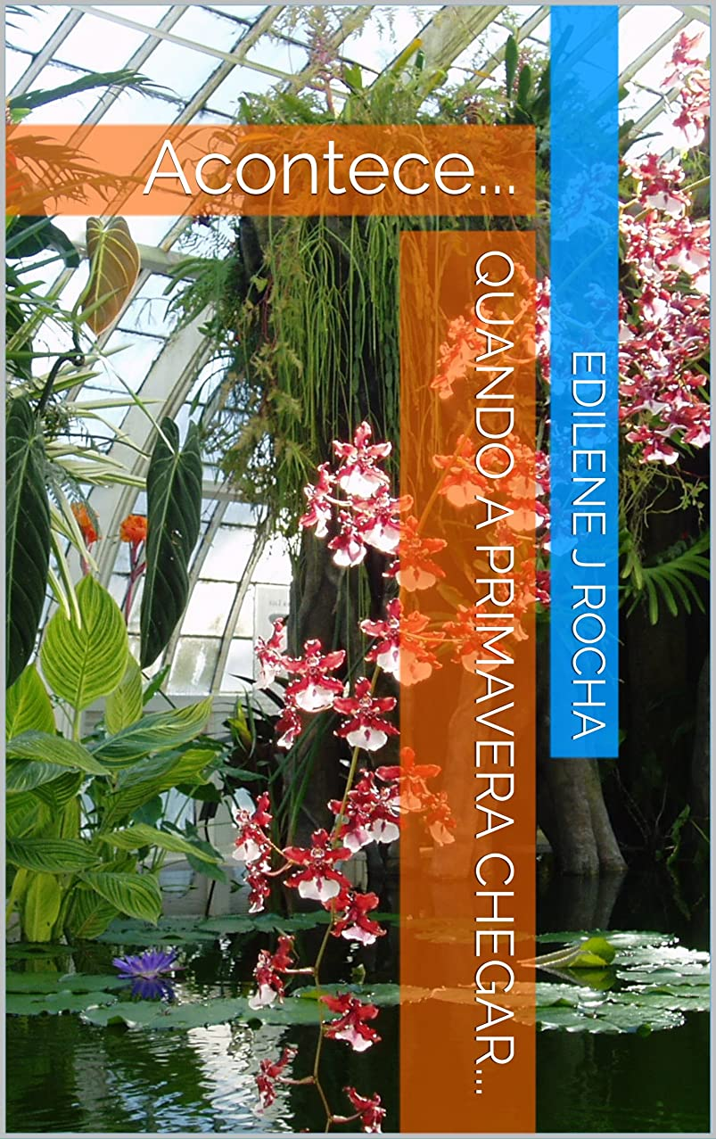無秩序粘土前Quando a primavera chegar...: Acontece... (Romance Livro 1) (Portuguese Edition)
