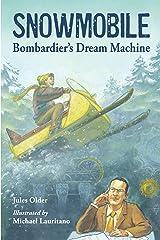 Snowmobile: Bombardier's Dream Machine Kindle Edition