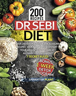 Dr Sebi Diet: Over 200 Effortless Dr Sebi Alkaline Recipes On a Budget To Kickstart Your Wellness in No Time at All Simply...