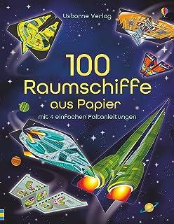 100 Raumschiffe aus Papier: mit heraustrennbaren Seiten und einfachen Faltanleitungen: mit 4 einfachen Faltanleitungen