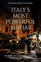 Italy's Most Powerful Mafias: The History and Legacy of the Cosa Nostra, La Camorra, and 'Ndrangheta (English Edition)