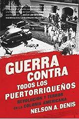 Guerra Contra Todos los Puertorriqueños: Revolución y Terror en la Colonia Americana (Spanish Edition) Kindle Edition