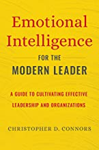 Emotional Intelligence for the Modern Leader: A Guide to Cultivating Effective Leadership and Organizations Book PDF
