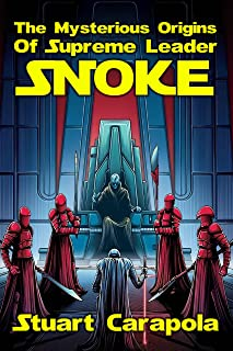 The Mysterious Origins Of Supreme Leader Snoke (Star Wars Wavelength Book 13)