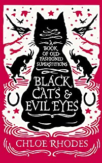 Black Cats & Evil Eyes: A Book of Old-Fashioned Superstitions