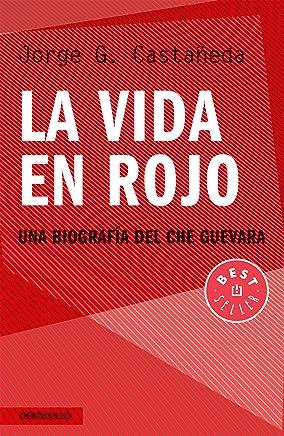 La vida en rojo: Una biografía del Che Guevara (Spanish Edition)