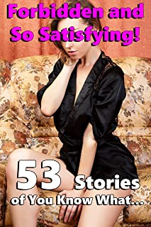 Forbidden and So Satisfying! (53 Stories of You Know What…)