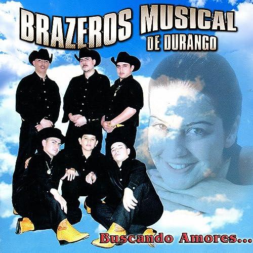 Buscando Amores... by Brazeros Musical De Durango on Amazon Music - Amazon.com