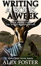 Writing a Book a Week: How to Write Quick Books Under the Self-Publishing Model. Write Free Book Series (English Edition)