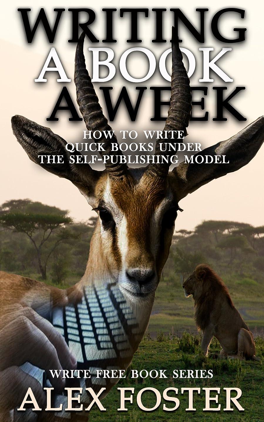 謝罪ドリンク迷惑Writing a Book a Week: How to Write Quick Books Under the Self-Publishing Model. Write Free Book Series (English Edition)