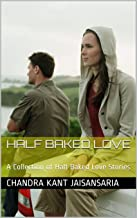Half Baked Love: A Collection of Half Baked Love Stories