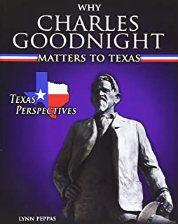 Why Charles Goodnight Matters to Texas