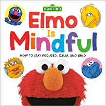 Elmo Is Mindful (Sesame Street): How to Stay Focused, Calm, and Kind