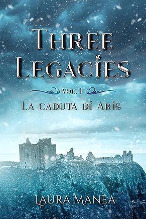 Three Legacies: La caduta di Aris (Three Legacies Trilogy Vol. 1)