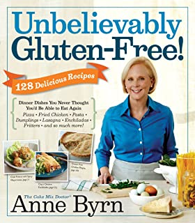 Unbelievably Gluten-Free: 128 Delicious Recipes: Dinner Dishes You Never Thought You'd Be Able to Eat Again