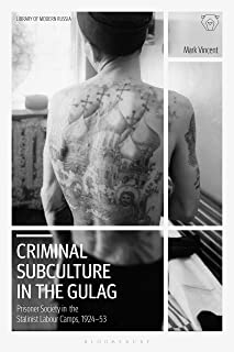 Criminal Subculture in the Gulag: Prisoner Society in the Stalinist Labour Camps
