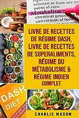 livre de recettes de régime Dash, Livre de recettes de superaliments, Régime du métabolisme & Régime indien complet Format Kindle