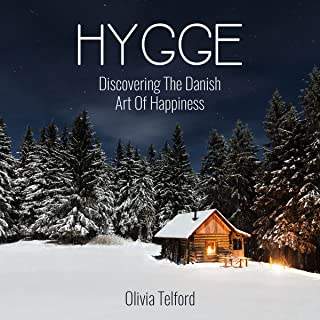 Hygge: Discovering the Danish Art of Happiness: How to Live Cozily and Enjoy Life's Simple Pleasures