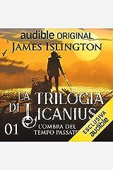L'ombra del tempo passato: La trilogia di Licanius 1 Audible Audiobook