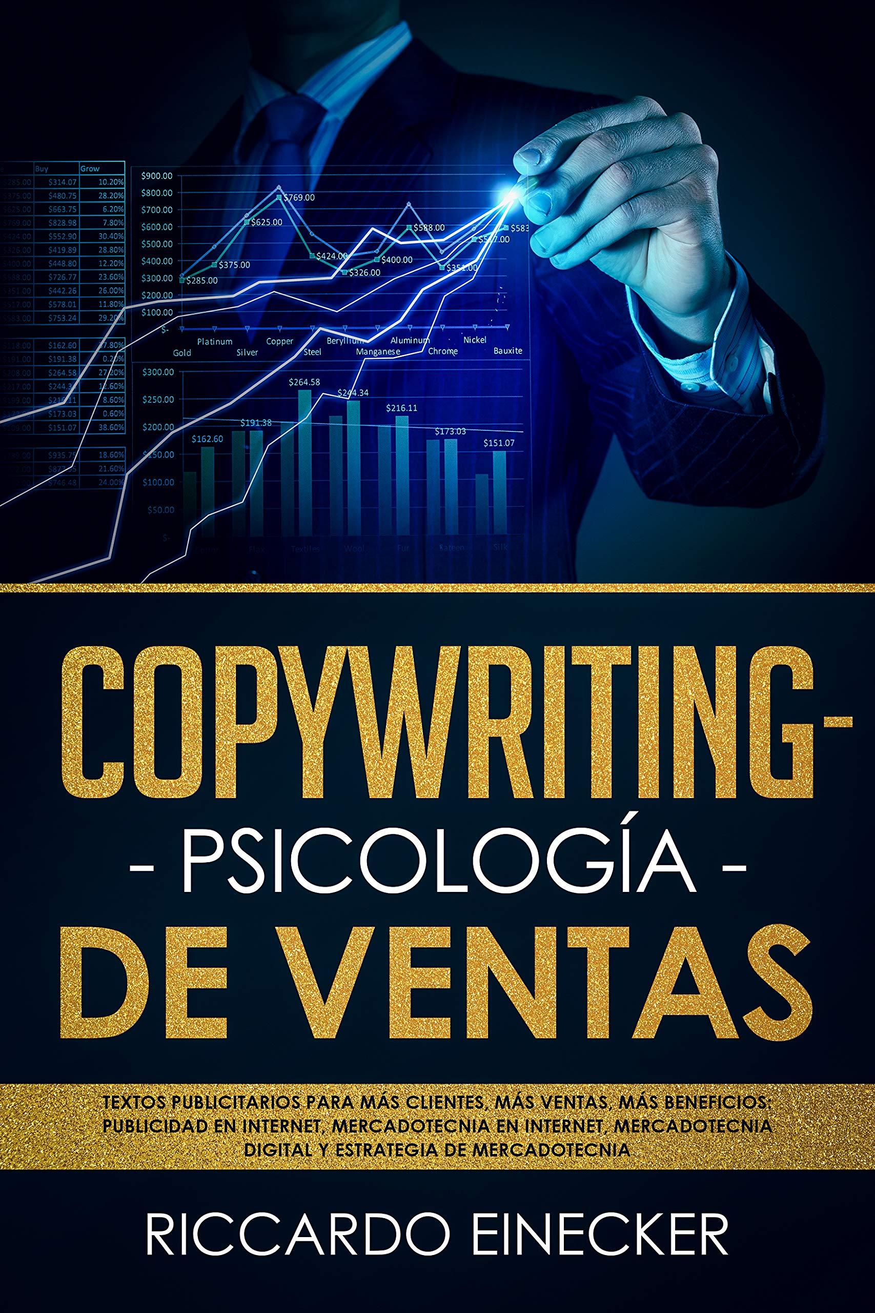 Copywriting, Psicología de Ventas: Textos publicitarios para más clientes, más ventas, más beneficios, publicidad en Internet, mercadotecnia en Internet, mercadotecnia digital (Spanish Edition)