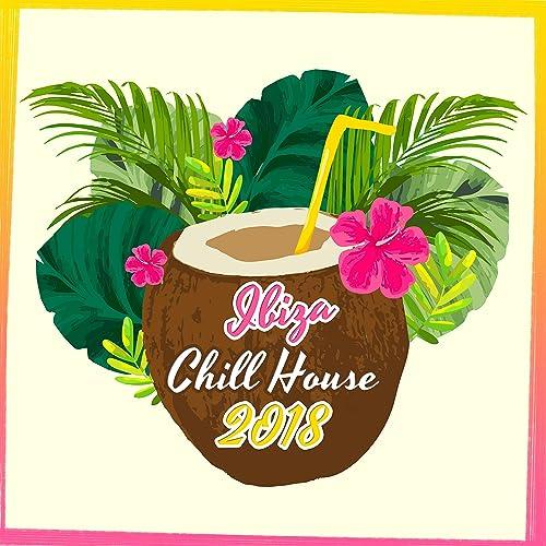 Ibiza Chill House 2018