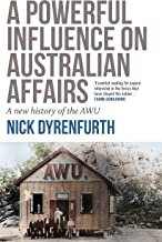 A Powerful Influence on Australian Affairs: A New History of the AWU