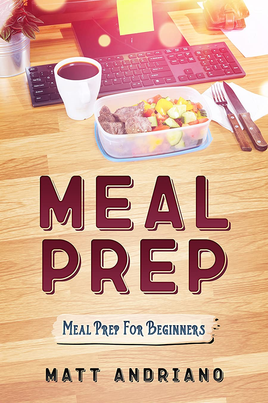 Meal Prep: Meal Prep For Beginners (English Edition)