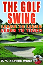 THE GOLF SWING - LEARN TO LEARN, LEARN TO TEACH