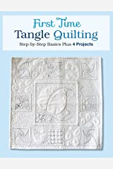 First Time Tangle Quilting: Step-by-Step Basics Plus 4 Projects Kindle Edition