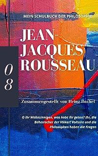 Mein Schulbuch der Philosophie JEAN-JACQUES ROUSSEAU: O ihr Wahnsinnigen, was habt ihr getan? Ihr, die Beherrscher der Völ...