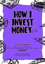 How I Invest Money Cryptocurrency Trading & Investing for Beginners: Wie ich Geld investiere, Kryptowährungshandel und Inv...
