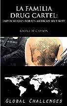 La Familia Drug Cartel: Implications for U.S.-Mexican Security [Global Challenges]