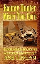 Bounty Hunter Mister Tom Horn: Western Adventures (Gunslinger Series Book 3)